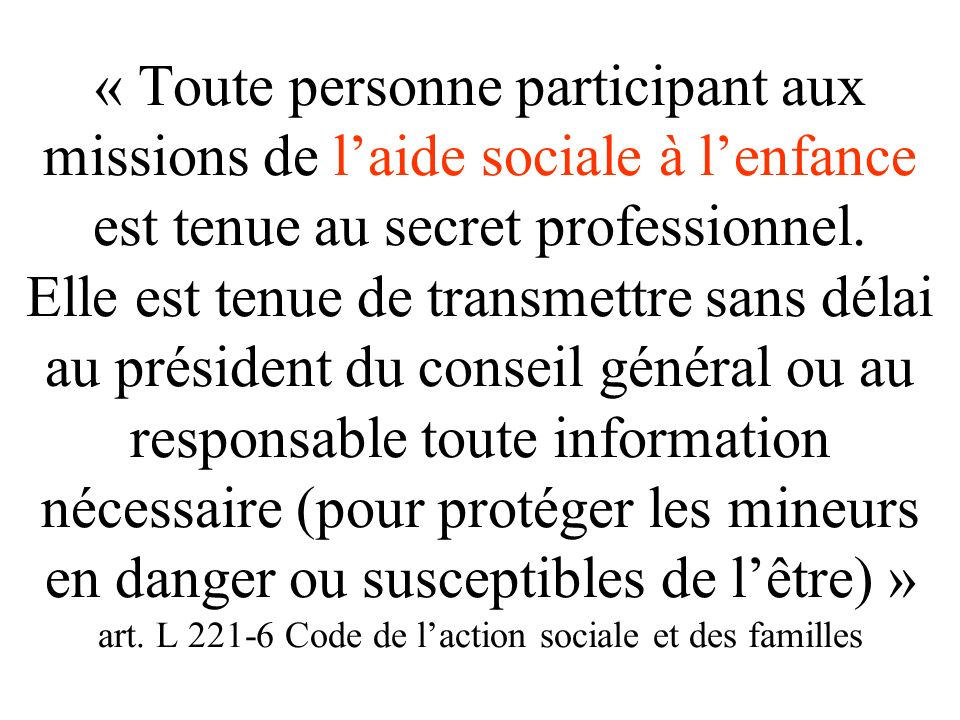 « Toute personne participant aux missions de l'aide sociale à l'enfance est tenue au secret professionnel.