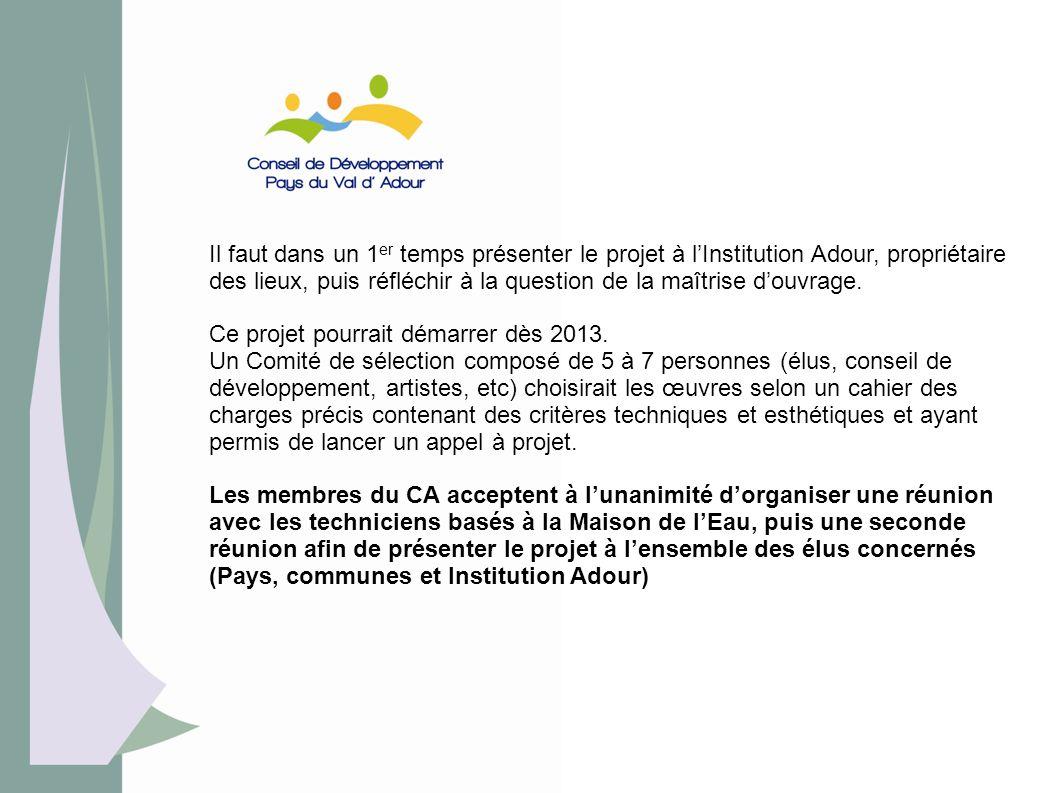 Il faut dans un 1er temps présenter le projet à l'Institution Adour, propriétaire des lieux, puis réfléchir à la question de la maîtrise d'ouvrage.