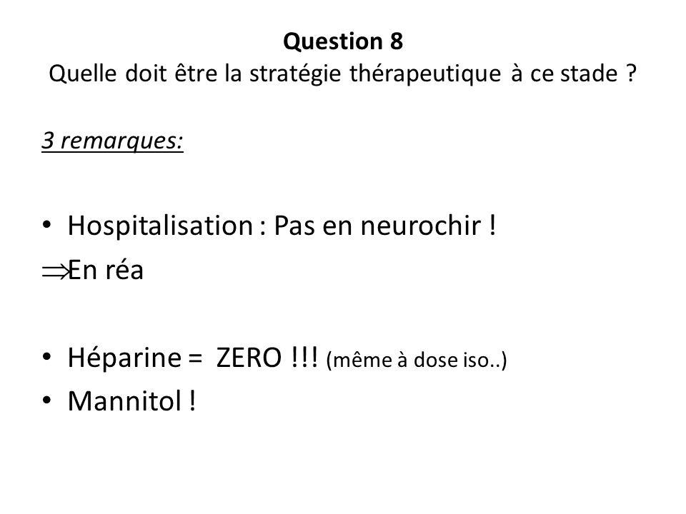Question 8 Quelle doit être la stratégie thérapeutique à ce stade
