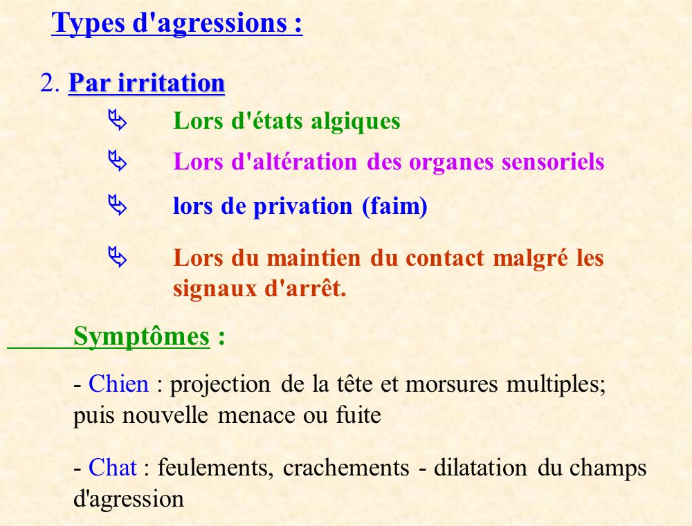 Types d agressions : 2. Par irritation Symptômes :