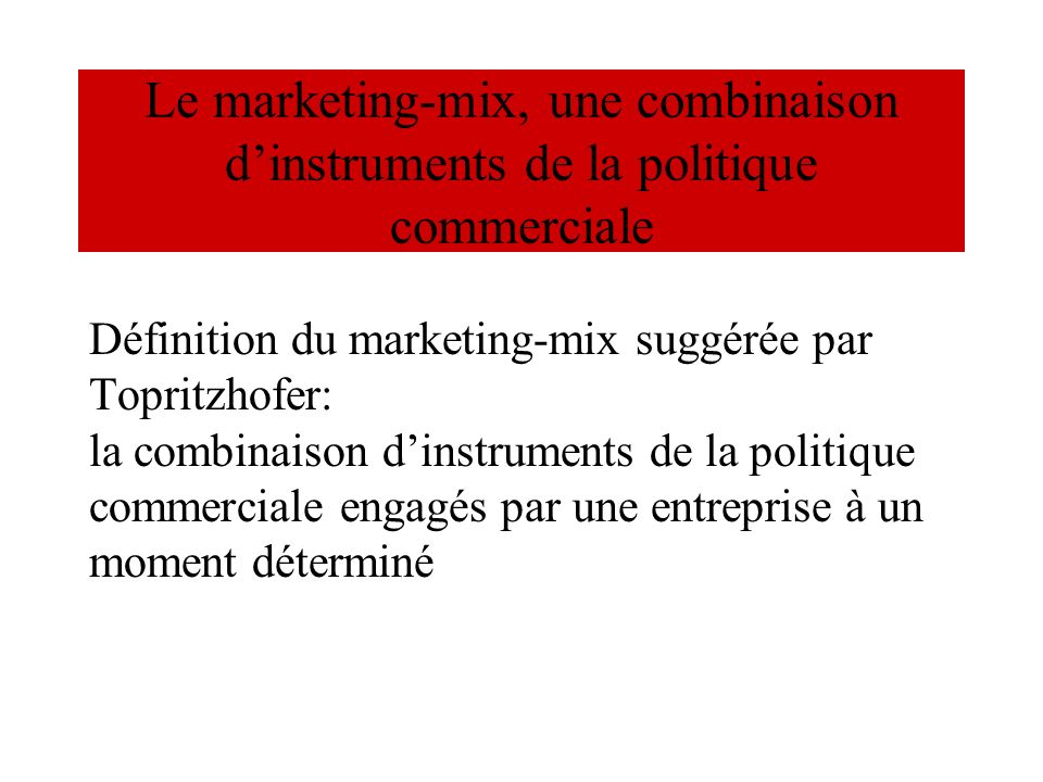 Le marketing-mix, une combinaison d'instruments de la politique commerciale