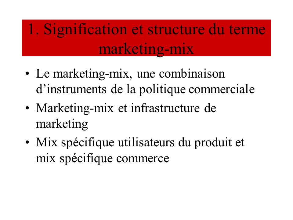 1. Signification et structure du terme marketing-mix