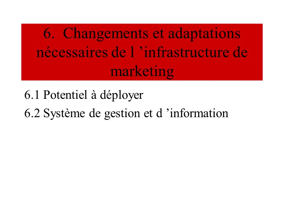 6. Changements et adaptations nécessaires de l 'infrastructure de marketing