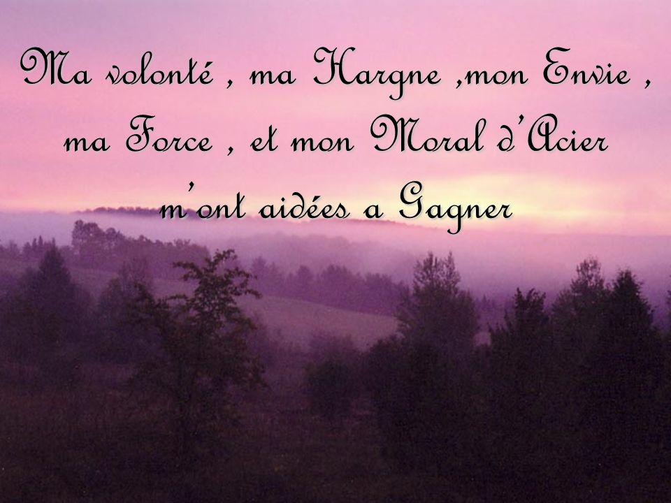 Ma volonté , ma Hargne ,mon Envie , ma Force , et mon Moral d'Acier m'ont aidées a Gagner