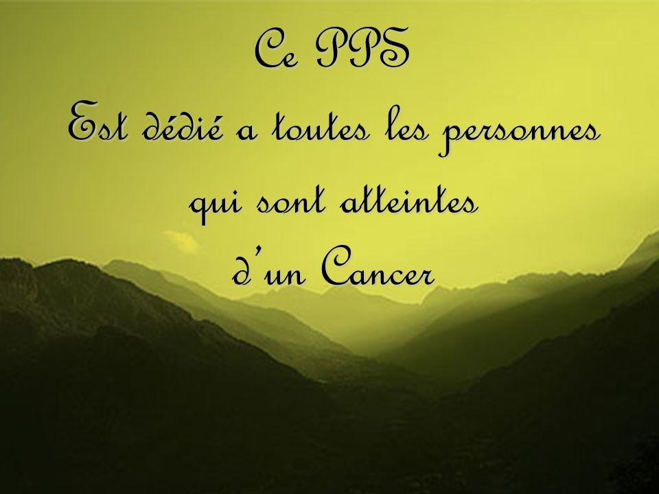 Ce PPS Est dédié a toutes les personnes qui sont atteintes d'un Cancer