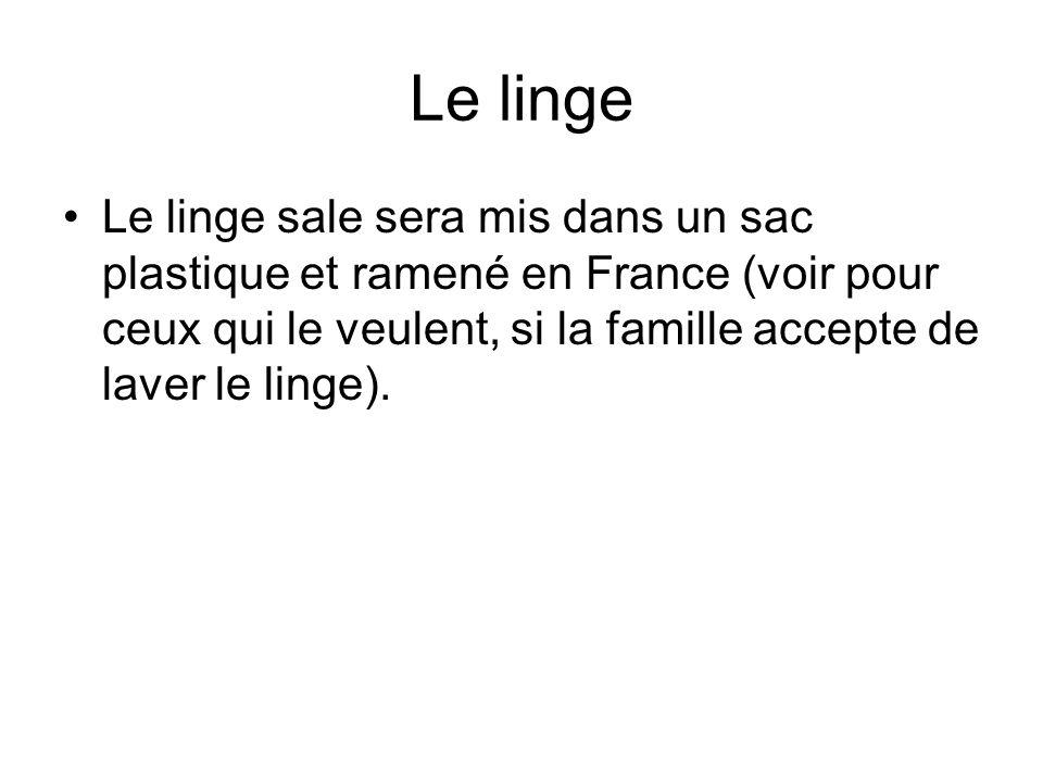 Le linge Le linge sale sera mis dans un sac plastique et ramené en France (voir pour ceux qui le veulent, si la famille accepte de laver le linge).
