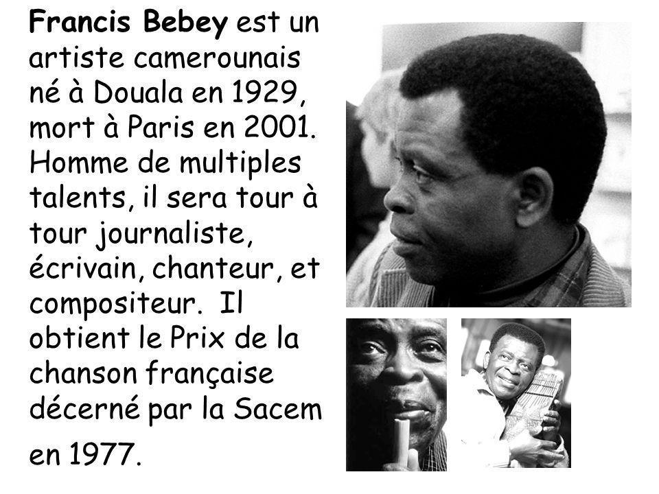Francis Bebey est un artiste camerounais né à Douala en 1929, mort à Paris en 2001.
