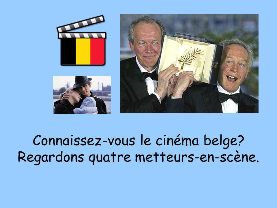 Connaissez-vous le cinéma belge Regardons quatre metteurs-en-scène.