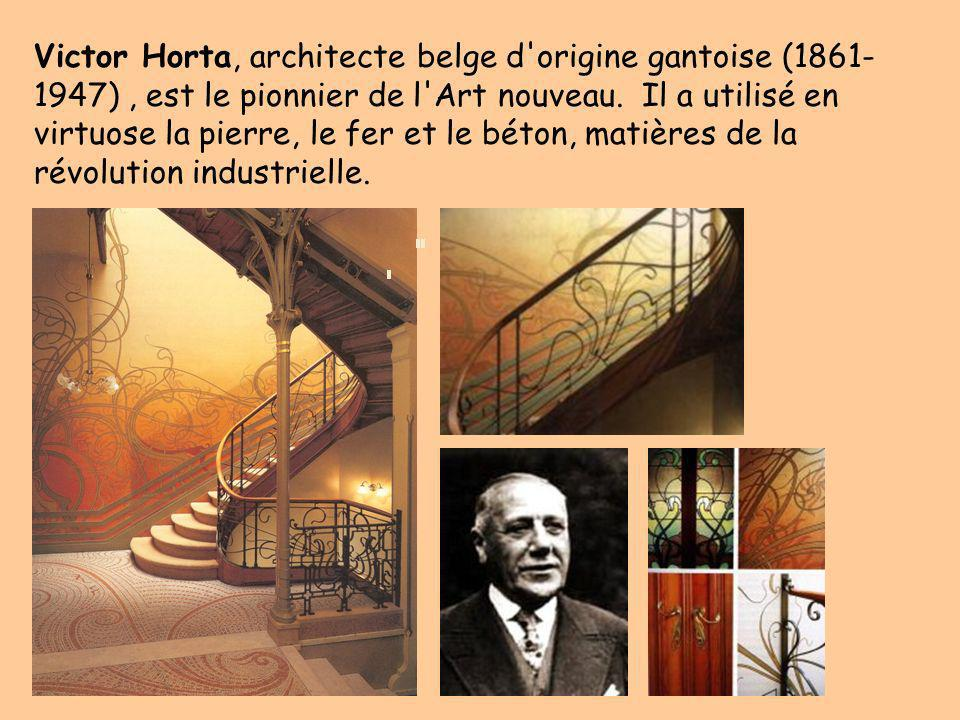 Victor Horta, architecte belge d origine gantoise (1861-1947) , est le pionnier de l Art nouveau.