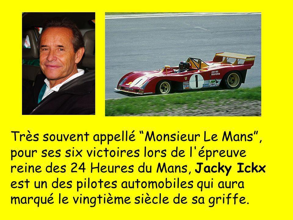 Très souvent appellé Monsieur Le Mans , pour ses six victoires lors de l épreuve reine des 24 Heures du Mans, Jacky Ickx est un des pilotes automobiles qui aura marqué le vingtième siècle de sa griffe.