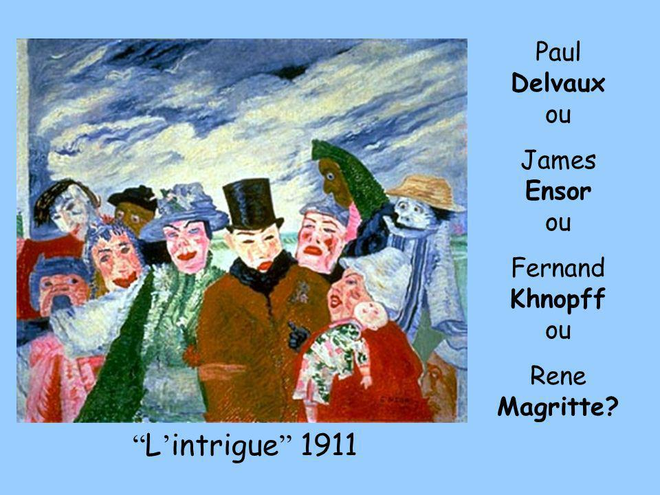 L'intrigue 1911 Paul Delvaux ou James Ensor ou Fernand Khnopff ou