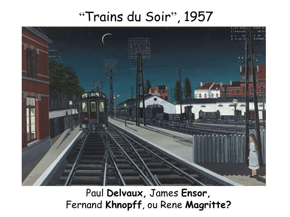 Paul Delvaux, James Ensor, Fernand Khnopff, ou Rene Magritte