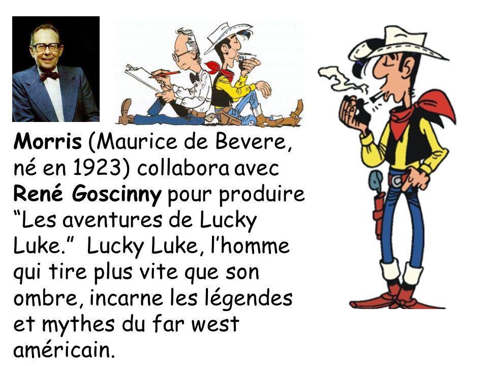 Morris (Maurice de Bevere, né en 1923) collabora avec René Goscinny pour produire Les aventures de Lucky Luke. Lucky Luke, l'homme qui tire plus vite que son ombre, incarne les légendes et mythes du far west américain.