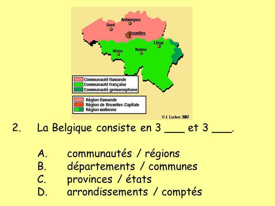La Belgique consiste en 3 ___ et 3 ___. A. communautés / régions B