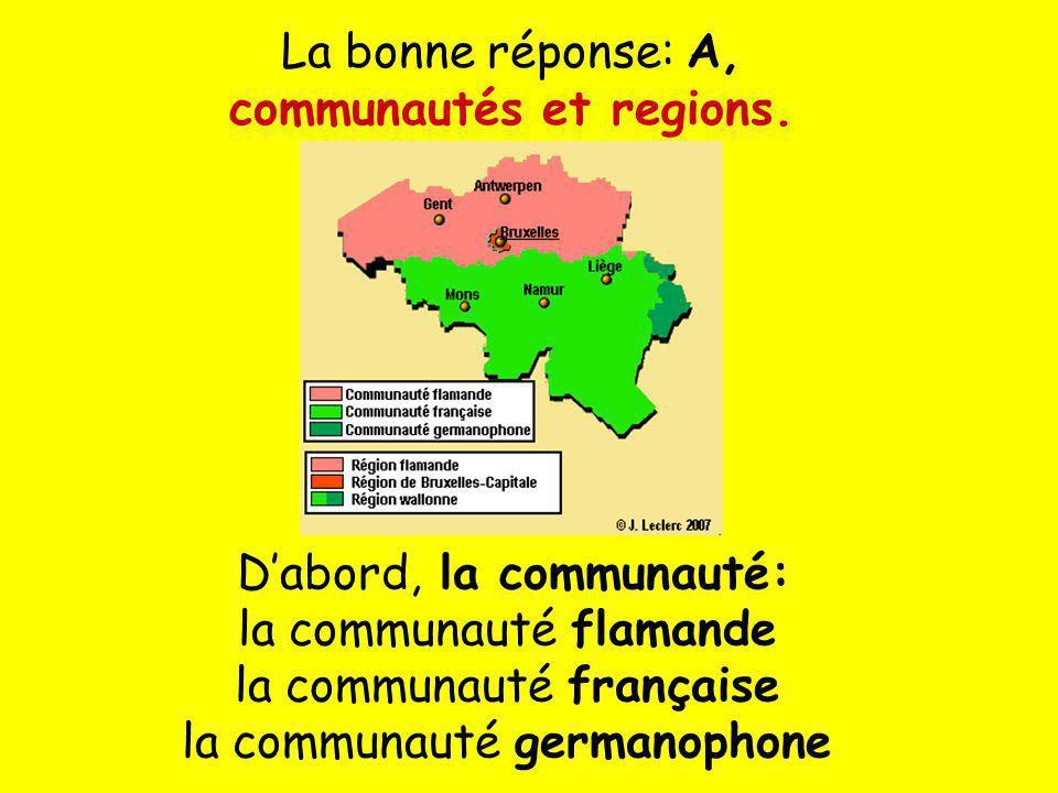 La bonne réponse: A, communautés et regions.