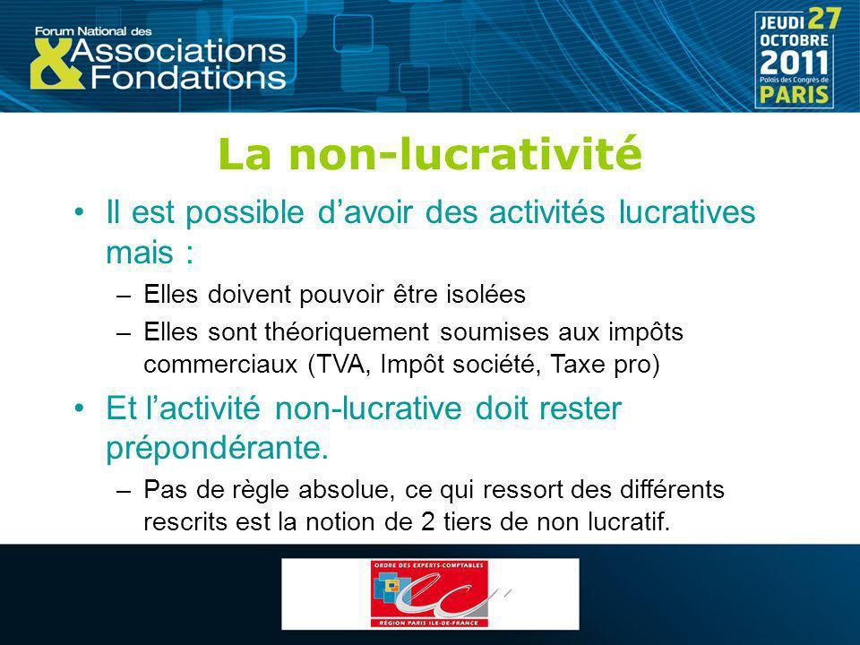 La non-lucrativité Il est possible d'avoir des activités lucratives mais : Elles doivent pouvoir être isolées.