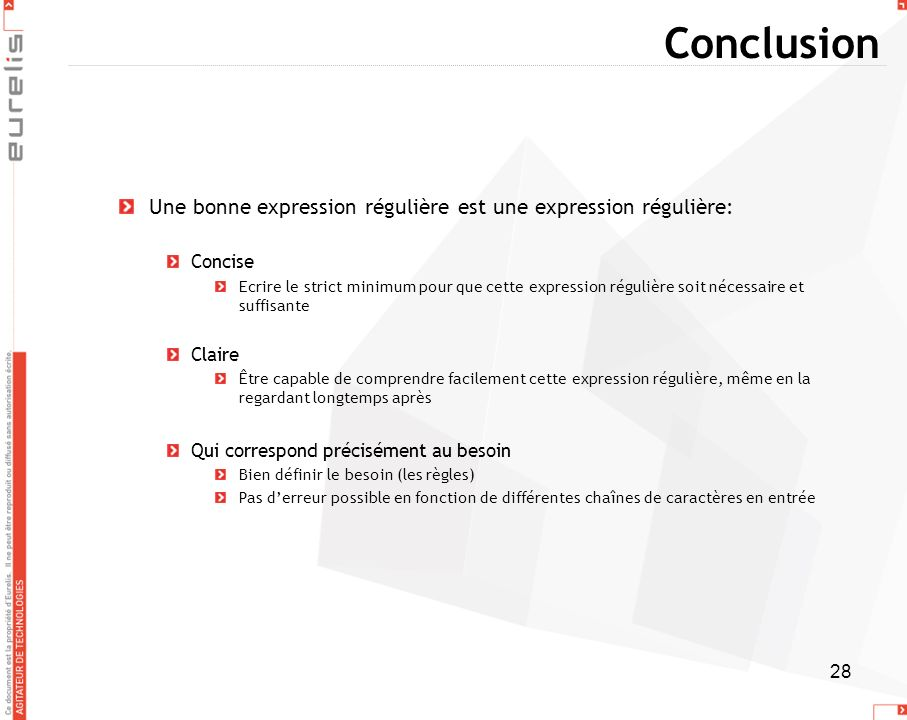 Conclusion Une bonne expression régulière est une expression régulière: Concise.