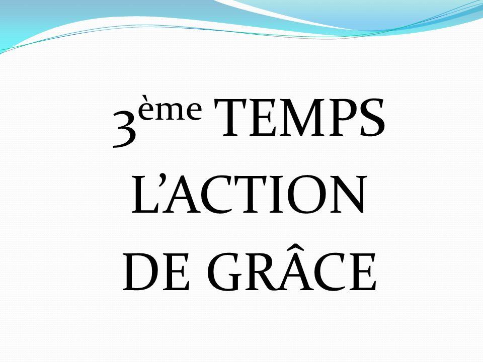 3ème TEMPS L'ACTION DE GRÂCE
