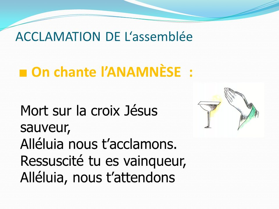 ACCLAMATION DE L'assemblée ■ On chante l'ANAMNÈSE :