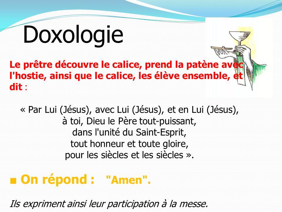 Doxologie ■ On répond : Amen .