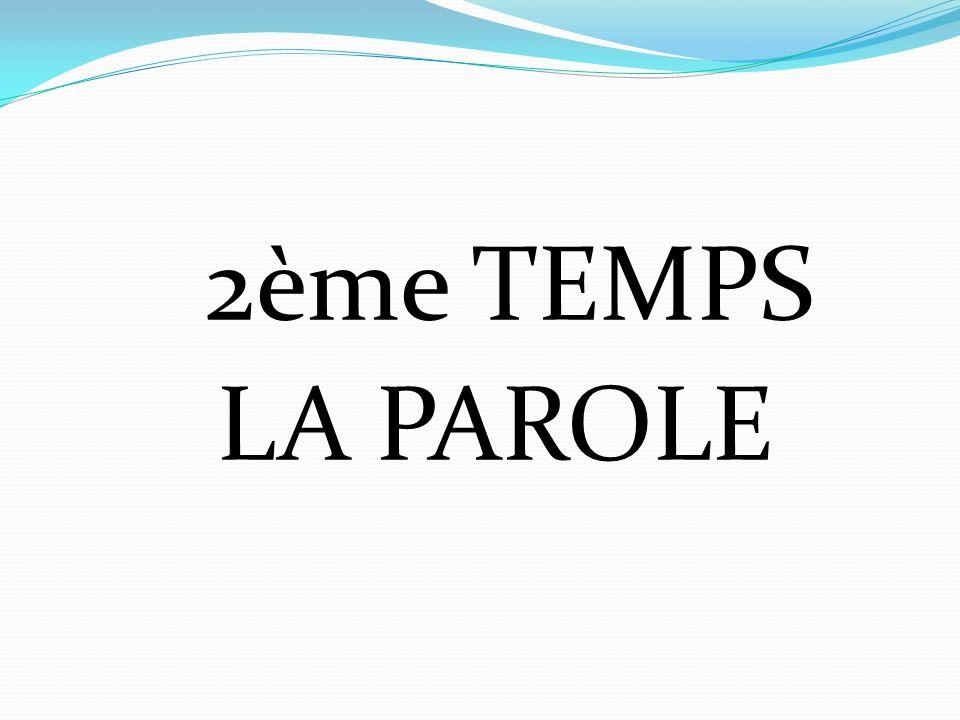 2ème TEMPS LA PAROLE
