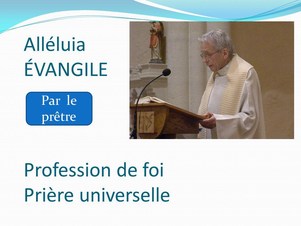 Alléluia ÉVANGILE Profession de foi Prière universelle