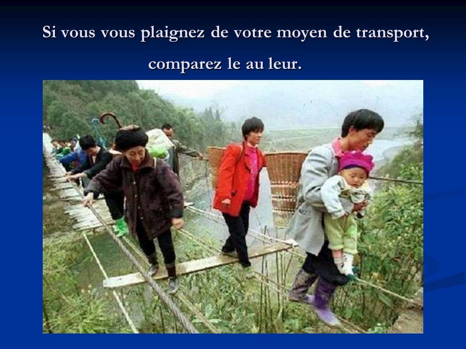 Si vous vous plaignez de votre moyen de transport, comparez le au leur.