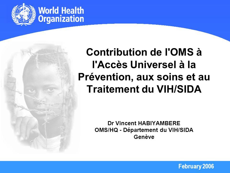 Contribution de l OMS à l Accès Universel à la Prévention, aux soins et au Traitement du VIH/SIDA Dr Vincent HABIYAMBERE OMS/HQ - Département du VIH/SIDA Genève