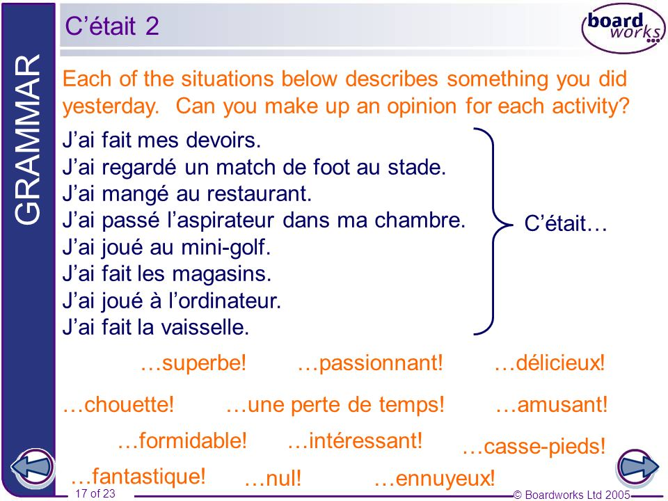 C'était 2 Each of the situations below describes something you did yesterday. Can you make up an opinion for each activity