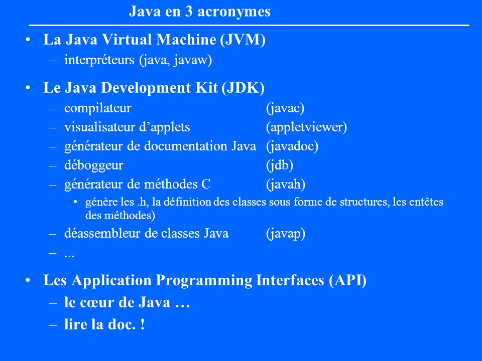 La Java Virtual Machine (JVM) Le Java Development Kit (JDK)