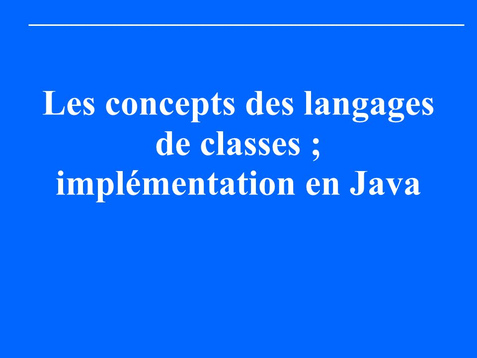 Les concepts des langages de classes ; implémentation en Java