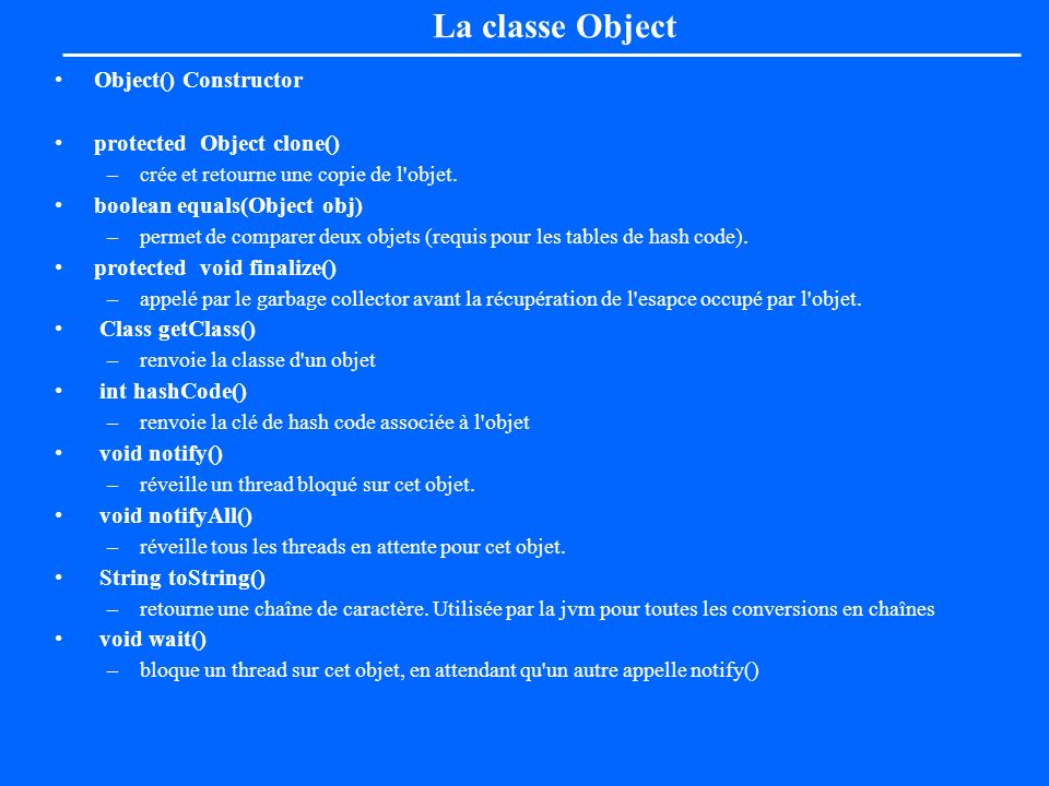La classe Object Object() Constructor protected Object clone()