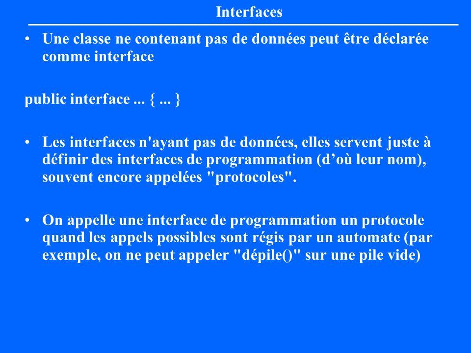 Interfaces Une classe ne contenant pas de données peut être déclarée comme interface. public interface ... { ... }