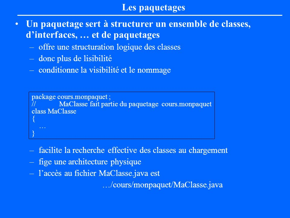 Les paquetages Un paquetage sert à structurer un ensemble de classes, d'interfaces, … et de paquetages.