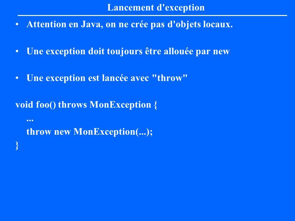 Lancement d exception Attention en Java, on ne crée pas d objets locaux. Une exception doit toujours être allouée par new.