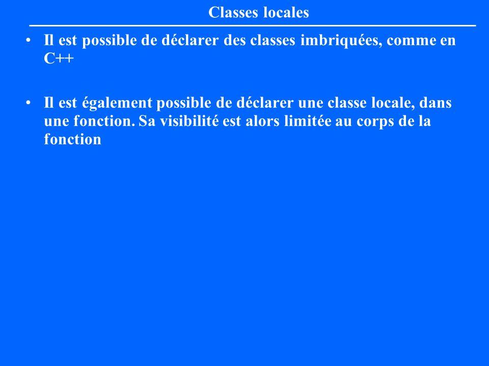 Classes localesIl est possible de déclarer des classes imbriquées, comme en C++