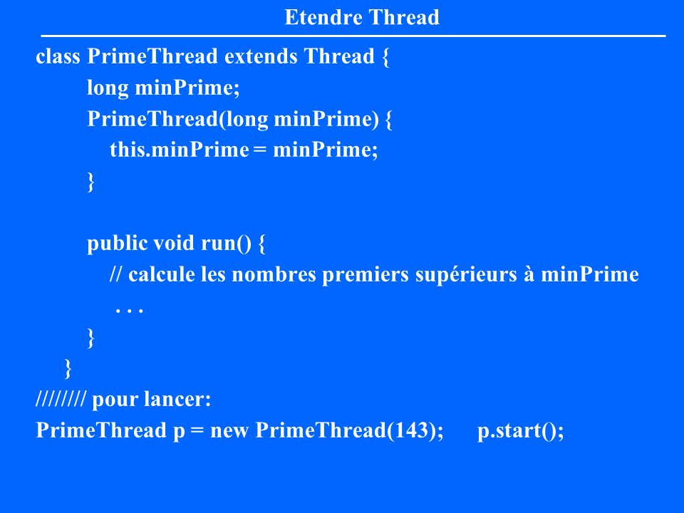 Etendre Threadclass PrimeThread extends Thread { long minPrime; PrimeThread(long minPrime) { this.minPrime = minPrime;
