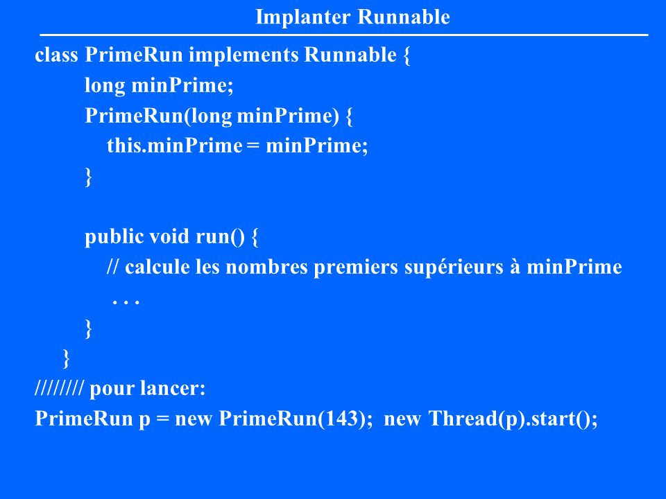 Implanter Runnable class PrimeRun implements Runnable { long minPrime; PrimeRun(long minPrime) { this.minPrime = minPrime;