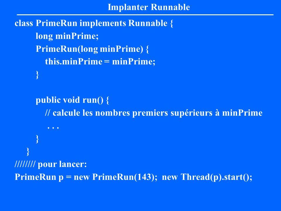 Implanter Runnableclass PrimeRun implements Runnable { long minPrime; PrimeRun(long minPrime) { this.minPrime = minPrime;