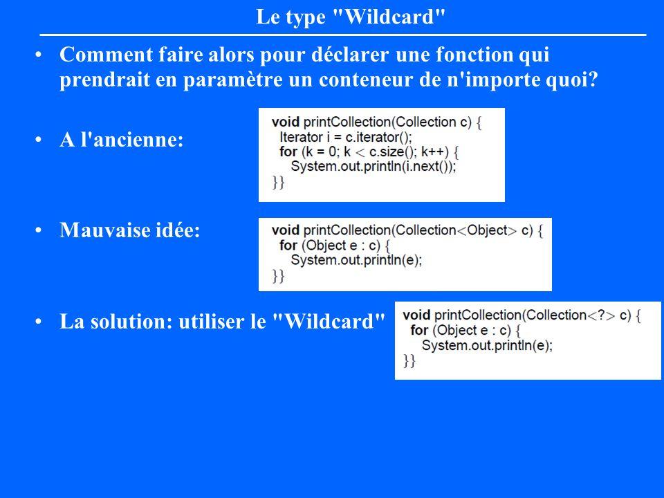 Le type Wildcard Comment faire alors pour déclarer une fonction qui prendrait en paramètre un conteneur de n importe quoi