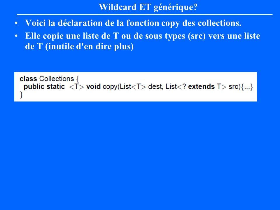 Wildcard ET générique Voici la déclaration de la fonction copy des collections.