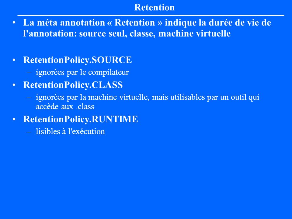 RetentionPolicy.SOURCE RetentionPolicy.CLASS