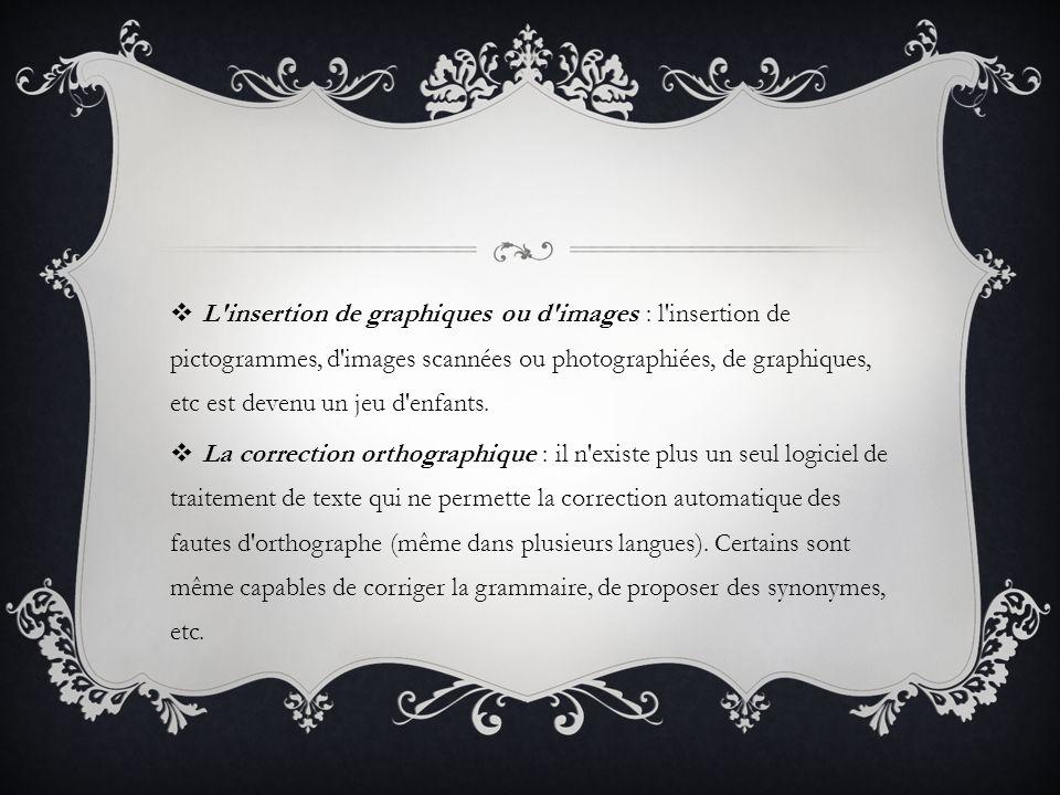 L insertion de graphiques ou d images : l insertion de pictogrammes, d images scannées ou photographiées, de graphiques, etc est devenu un jeu d enfants.