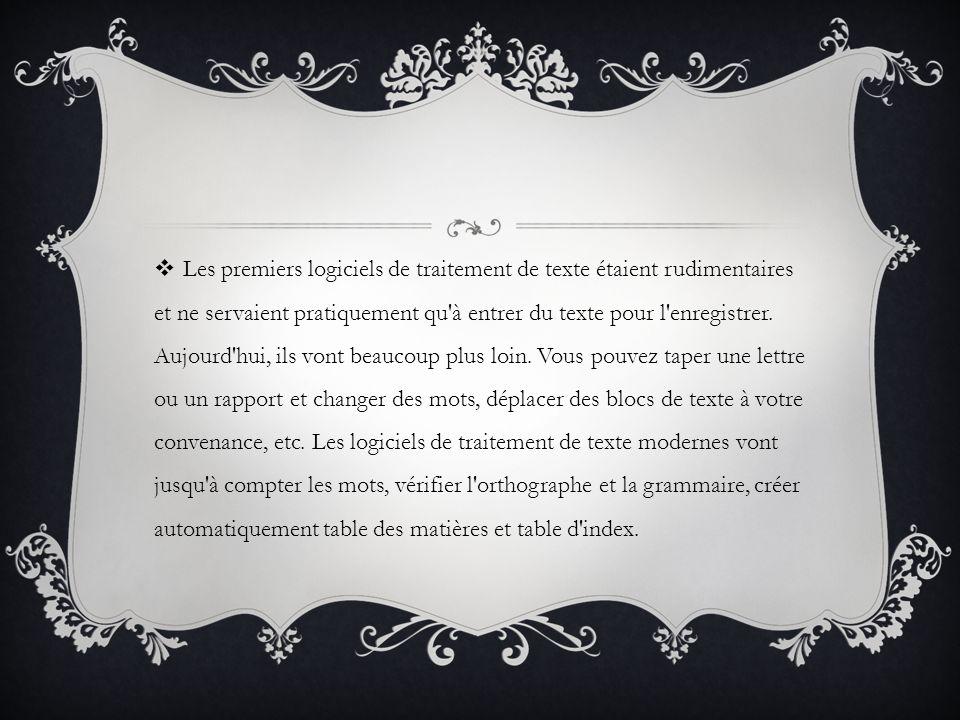 Les premiers logiciels de traitement de texte étaient rudimentaires et ne servaient pratiquement qu à entrer du texte pour l enregistrer.