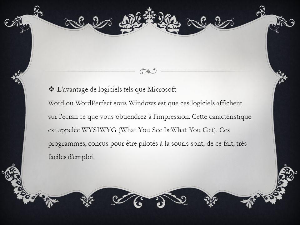 L avantage de logiciels tels que Microsoft Word ou WordPerfect sous Windows est que ces logiciels affichent sur l écran ce que vous obtiendrez à l impression.