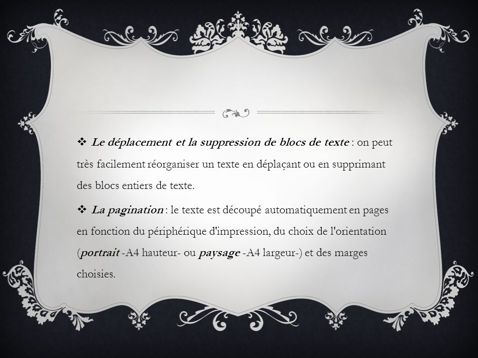 Le déplacement et la suppression de blocs de texte : on peut très facilement réorganiser un texte en déplaçant ou en supprimant des blocs entiers de texte.
