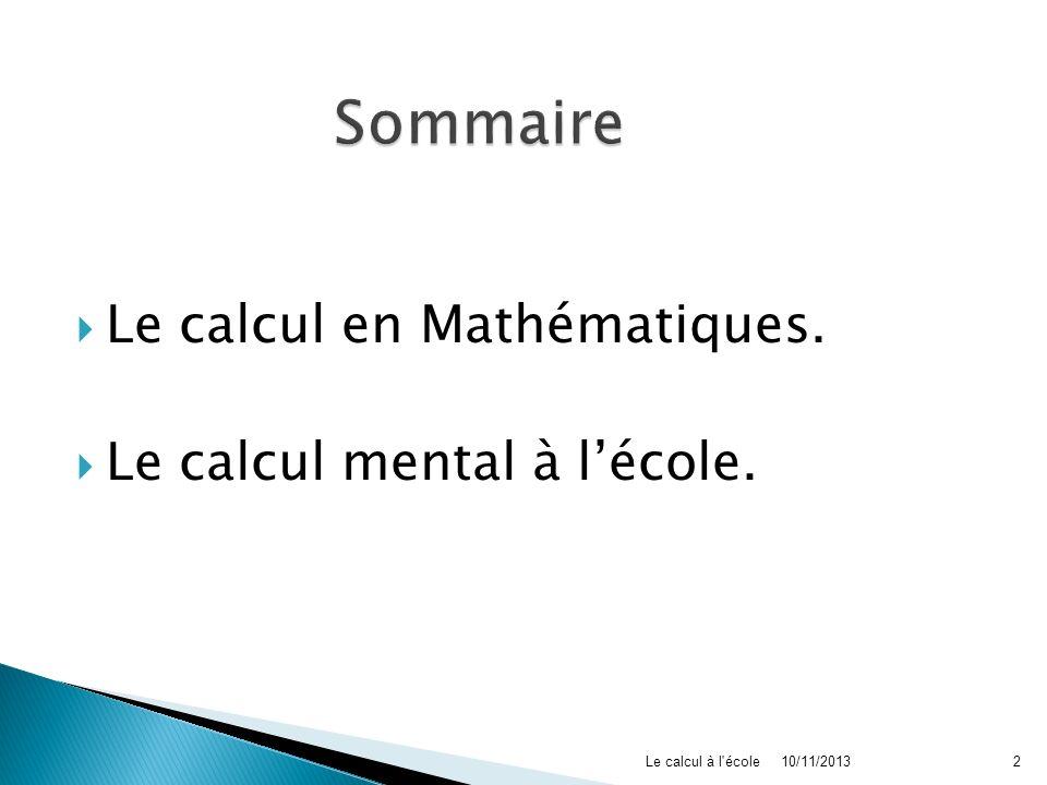 Sommaire Le calcul en Mathématiques. Le calcul mental à l'école.
