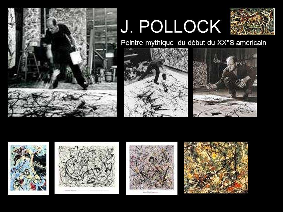 J. POLLOCK Peintre mythique du début du XX°S américain