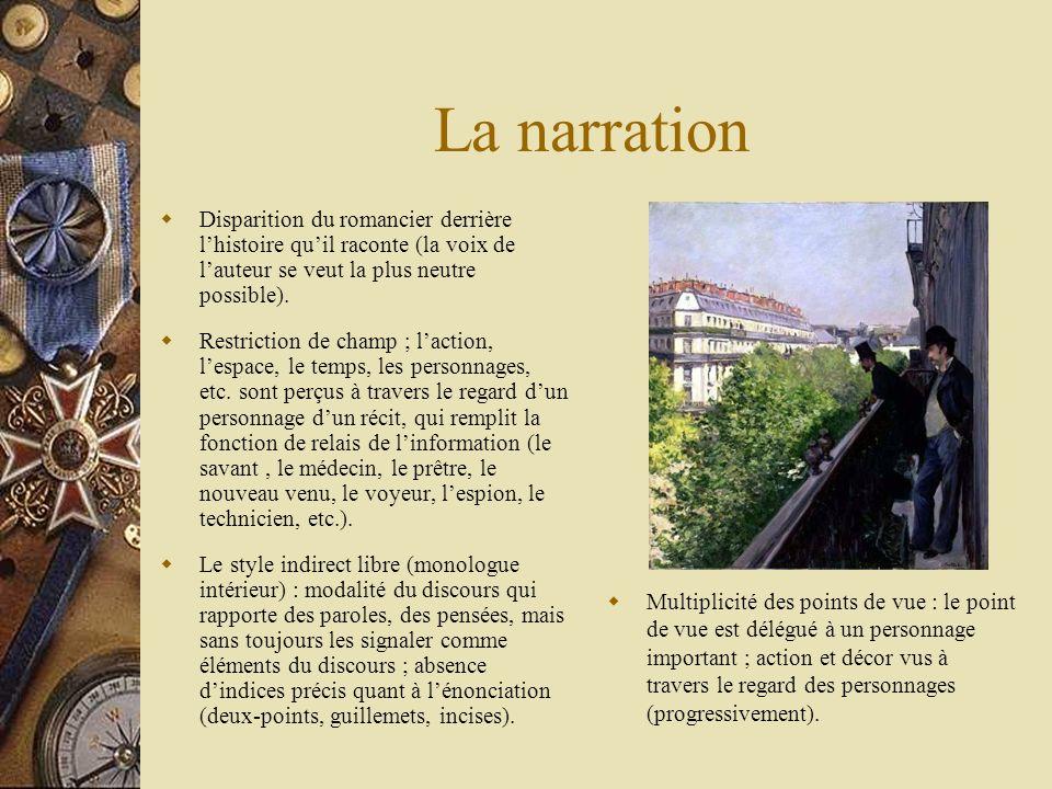 La narration Disparition du romancier derrière l'histoire qu'il raconte (la voix de l'auteur se veut la plus neutre possible).