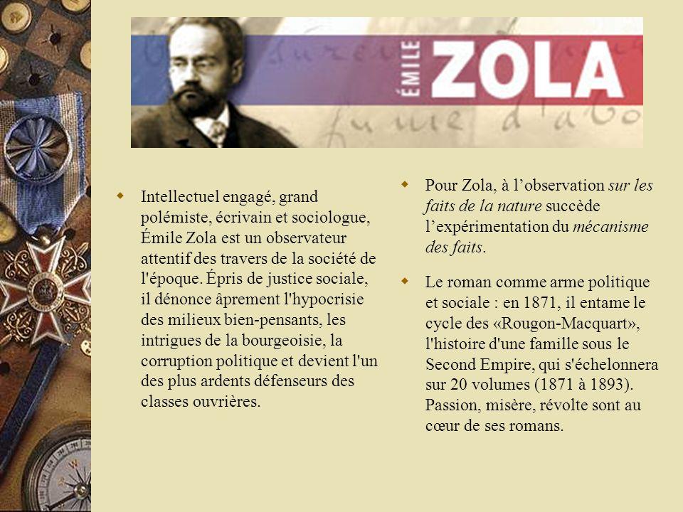 Pour Zola, à l'observation sur les faits de la nature succède l'expérimentation du mécanisme des faits.